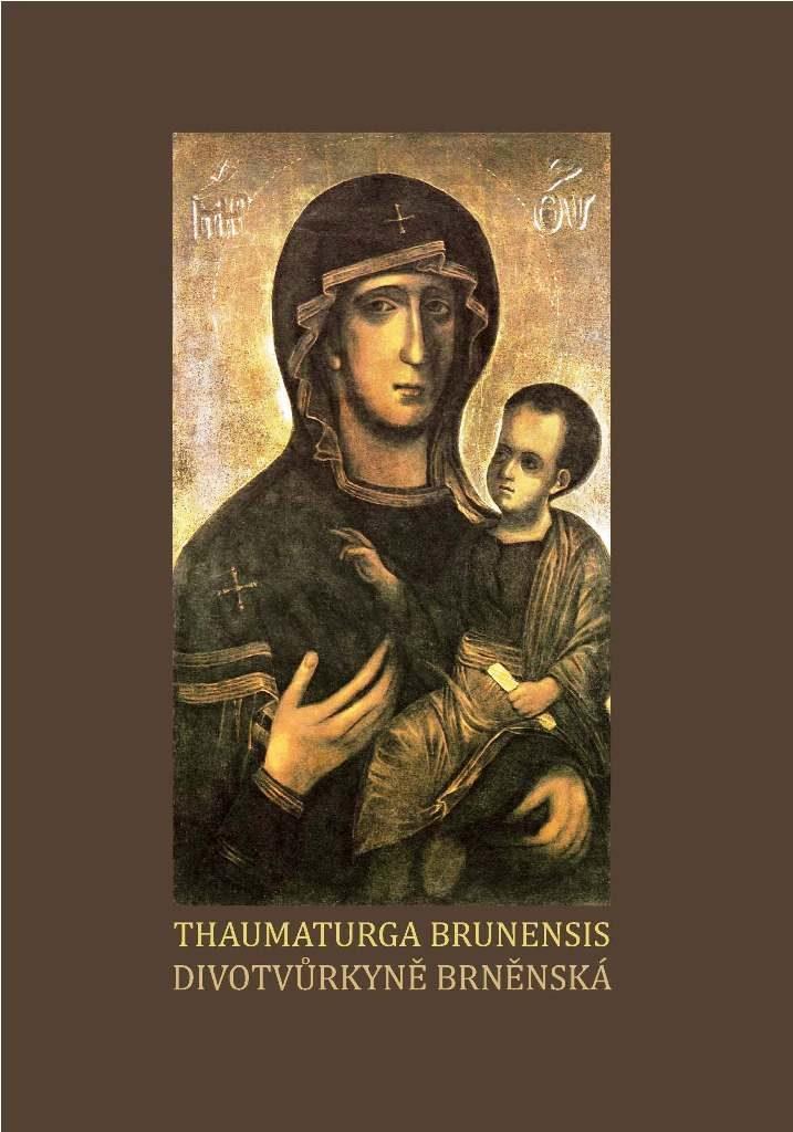 Thaumaturga Brunensis - Divotvůrkyně Brněnská
